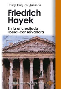 Friedrich Hayek. En la encrucijada liberal-conservadora.